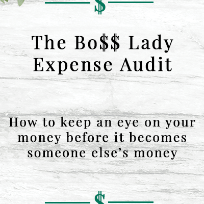 The Boss Lady Expense Audit – How to keep an eye on your money before it becomes someone else's money